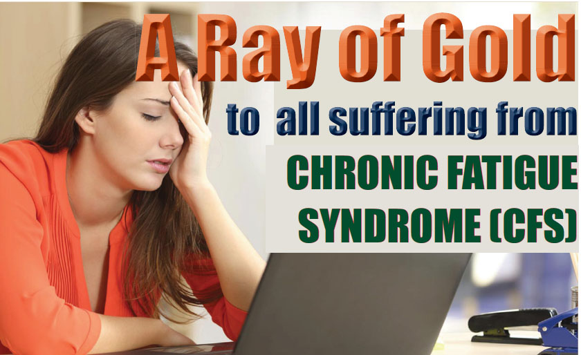 A ray of Gold to all suffering from Chronic Fatigue Syndrome (CFS): Dr. R K Tuli